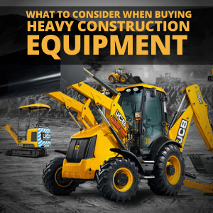 BUYING HEAVY CONSTRUCTION EQUIPMENT